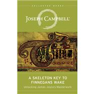 A Skeleton Key to Finnegans Wake Unlocking James Joyce's Masterwork by Campbell, Joseph; Robinson, Henry Morton; Epstein, Edmund L., 9781608681662