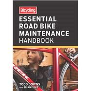 Bicycling Essential Road Bike Maintenance Handbook by DOWNS, TODDFISKE, BRIAN, 9781623361662
