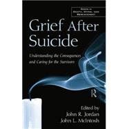 Grief After Suicide: Understanding the Consequences and Caring for the Survivors by Jordan,John R. ;Jordan,John R., 9781138871663
