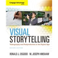 Cengage Advantage Books: Visual Storytelling Videography and Post Production in the Digital Age (with Premium Web Site Printed Access Card) by Osgood, Ronald J.; Hinshaw, M. Joseph, 9781285081663