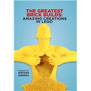 The Greatest Brick Builds by Sawaya, Nathan, 9781684121663