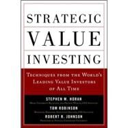 Strategic Value Investing: Practical Techniques of Leading Value Investors by Horan, Stephen; Johnson, Robert R.; Robinson, Thomas, 9780071781664