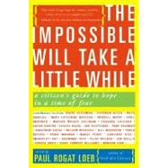 The Impossible Will Take a Little While: A Citizen's Guide to Hope in a Time of Fear by Loeb, Paul Rogat, 9780465041664