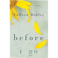 Before I Go by Oakley, Colleen, 9781476761664