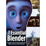The Essential Blender: Guide To 3D Creation With The The Open Source Suite Blender by Hess, Roland, 9781593271664