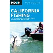 Moon California Fishing : The Complete Guide to Fishing on Lakes, Streams, Rivers, and the Coast by Tom Stienstra, 9781612381664