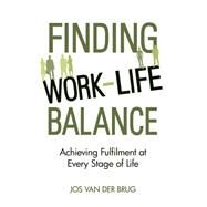 Finding Work-life Balance: Achieving Fulfilment at Every Stage of Life by Van Der Brug, Jos; Van Der Maas, Eduard, 9781782501664