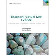 Essential Virtual SAN (VSAN) Administrator's Guide to VMware Virtual SAN by Hogan, Cormac; Epping, Duncan, 9780134511665