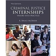 Criminal Justice Internships: Theory Into Practice by McBride; R., 9781138231665