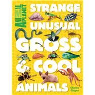 Strange, Unusual, Gross & Cool Animals by Ghigna, Charles, 9781618931665