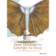 Funny Machines for George the Sheep: A Children's Book Inspired by Leonardo Da Vinci by Elschner, Geraldine; Saillard, Remi, 9783791371665