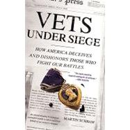 Vets Under Siege How America Deceives and Dishonors Those Who Fight Our Battles by Schram, Martin, 9780312561666