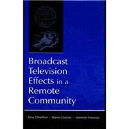 Broadcast Television Effects in A Remote Community by Charlton,Tony, 9780415761666