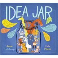 Idea Jar by Lehrhaupt, Adam; Pilutti, Deb, 9781481451666