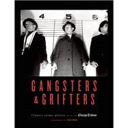 Gangsters & Grifters Classic Crime Photos from the Chicago Tribune by Unknown, 9781572841666