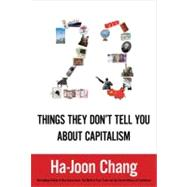 23 Things They Don't Tell You About Capitalism by Chang, Ha-Joon, 9781608191666
