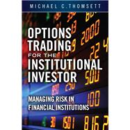 Options Trading for the Institutional Investor Managing Risk in Financial Institutions by Thomsett, Michael C., 9780133811667