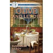Olive and Let Die by Hardy, Susannah, 9780425271667