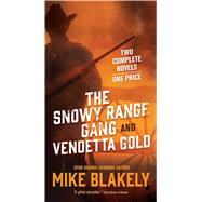The Snowy Range Gang and Vendetta Gold by Blakely, Mike, 9780765391667