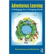 Adventurous Learning: A Pedagogy for a Changing World by Beames; Simon, 9781138831667