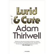 Lurid & Cute A Novel by Thirlwell, Adam, 9781250081667