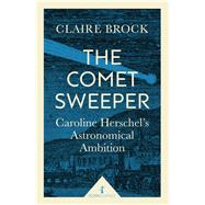 The Comet Sweeper Caroline Herschel's Astronomical Ambition by Brock, Claire, 9781785781667