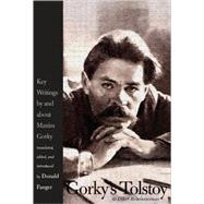Gorky's Tolstoy and Other Reminiscences : Key Writings by and about Maxim Gorky by Maxim Gorky; Translated, Edited, and Introduced by Donald Fanger, 9780300111668