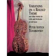 Variations on a Rococo Theme & Other Works for Cello and Orchestra in Full Score