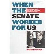 When the Senate Worked for Us by Pertschuk, Michael, 9780826521668