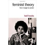 Feminist Theory: From Margin to Center by hooks; bell, 9781138821668