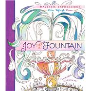 Joy Like a Fountain by Majestic Expressions, 9781424551668