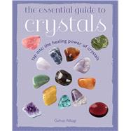 The Essential Guide to Crystals: Tap into the Healing Power of Crystals by Alibagi, Golnaz, 9781782491668
