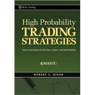 High Probability Trading Strategies : Entry to Exit Tactics for the Forex, Futures, and Stock Markets by Miner, Robert C., 9780470181669
