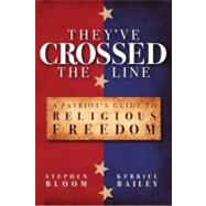 They've Crossed the Line: A Patriot's Guide to Religious Freedom