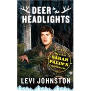 Deer in the Headlights My Life in Sarah Palin's Crosshairs by Johnston, Levi, 9781451651669