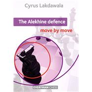 The Alekhine Defence: Move by Move by Lakdawala, Cyrus, 9781781941669