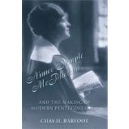 Aimee Semple McPherson and the Making of Modern Pentecostalism, 1890-1926 by Barfoot,Chas H., 9781845531669