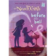 Never Girls #9: Before the Bell (Disney: The Never Girls) by THORPE, KIKIRH DISNEY, 9780736481670