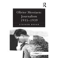 Olivier Messiaen: Journalism 1935û1939 by Broad,Stephen, 9781138251670