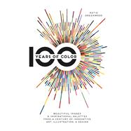 100 Years of Color by Greenwood, Katie, 9781440341670