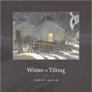 Winter in Tilting: Slide Hauling in a Newfoundland Outport by Mellin, Robert; Morgan, Bernice (AFT), 9781897141670