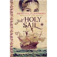 The Holy Sail by Al-Mahmoud, Abdulaziz; Traboulsi, Karim, 9789927101670