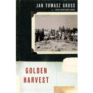 Golden Harvest Events at the Periphery of the Holocaust by Gross, Jan Tomasz; Gross, Irena Grudzinska, 9780199731671