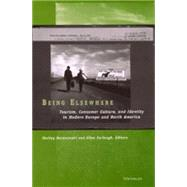 Being Elsewhere : Tourism, Consumer Culture, and Identity in Modern Europe and North America by Baranowski, Shelley, 9780472111671