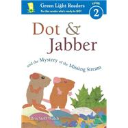 Dot & Jabber and the Mystery of the Missing Stream by Walsh, Ellen Stoll, 9780544791671