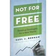 Not for Free : Revenue Strategies for a New World by Berman, Saul J., 9781422131671