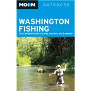 Moon Washington Fishing : The Complete Guide to Lakes, Streams, and Saltwater by Terry Rudnick, 9781612381671