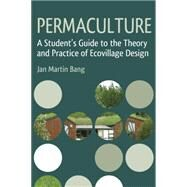 Permaculture: A Student's Guide to the Theory and Practice of Ecovillage Design by Bang, Jan Martin, 9781782501671