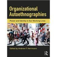 Organizational Autoethnographies: Our Working Lives by Herrmann; Andrew, 9781138231672