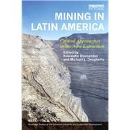 Mining in Latin America: Critical Approaches to the New Extraction by Deonandan; Kalowatie, 9781138921672